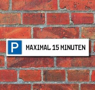 """Schild Parkplatz """"Max. 15 minuten"""" - 3 mm Alu-Verbund - 52 x 11 cm"""