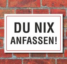 """Schild """"Du nix anfassen"""", 3 mm Alu-Verbund"""