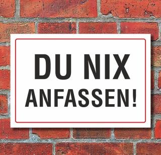 """Schild """"Du nix anfassen"""", 3 mm Alu-Verbund  300 x 200 mm"""