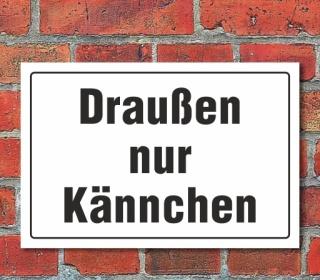 """Schild """"Draußen nur Kännchen"""" 3mm Alu-Verbund"""