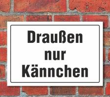 """Schild """"Draußen nur Kännchen"""" 3mm..."""