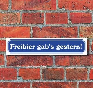 """Schild im Straßenschild-Design """"Freibier gestern"""" - 3 mm Alu-Verbund - 52 x 11 cm"""