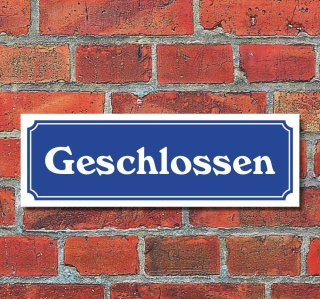 """Schild im Straßenschild-Design """"Geschlossen"""" 30 x10 cm Alu-Verbund"""