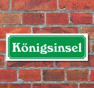 "Schild im Straßenschild-Design ""Königsinsel"" 30 x10 cm Alu-Verbund"