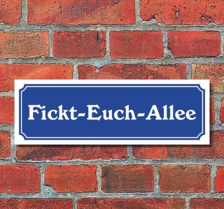 """Schild im Straßenschild-Design """"Fickt-Euch-Allee"""" 30 x10 cm Alu-Verbund"""