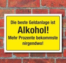 Schild Beste Geldanlage ist Alkohol Spaßschild 3 mm...