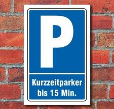 Schild Parken, Parkplatz, Kurzzeitparker bis 15 min, 3 mm...
